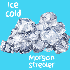 Ice Cold – Morgan Strebler